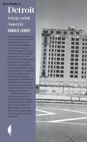 """Charlie LeDuff - """"Detroit. Sekcja zwłok Ameryki"""", wyd. Czarne, 2015"""