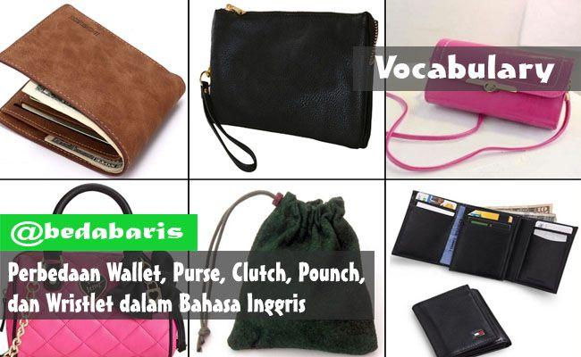 Perbedaan Wallet, Purse, Clutch, Pounch, Wristlet dalam Bahasa Inggris  http://www.belajardasarbahasainggris.com/2017/05/11/perbedaan-wallet-purse-clutch-pounch-dan-wristlet-dalam-bahasa-inggris/