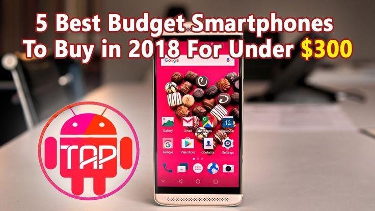 5 Best Budget Smartphones To Buy in 2018 For Under $300