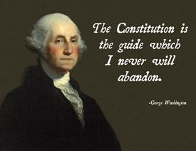 George Washington quote - to bad our current administration isn't as inclined to adhere to the constitution. Sad times for America.