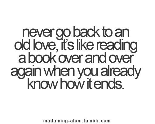 never go back to an old love.