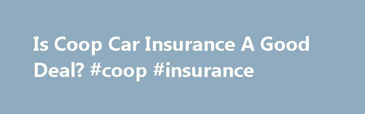 Is Coop Car Insurance A Good Deal? #coop #insurance http://insurances.remmont.com/is-coop-car-insurance-a-good-deal-coop-insurance/  #coop car insurance # Is Coop Car Insurance A Good Deal? Co-op car insurance is an alternative to the major insurance companies of the world. The idea behind co-operative car insurance is not a new concept. Co-ops have been in operation for hundreds of years. Farmers, apartment buildings, and some stores use the co-op model.Read MoreThe post Is Coop Car…