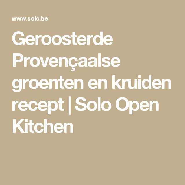 Geroosterde Provençaalse groenten en kruiden  recept | Solo Open Kitchen