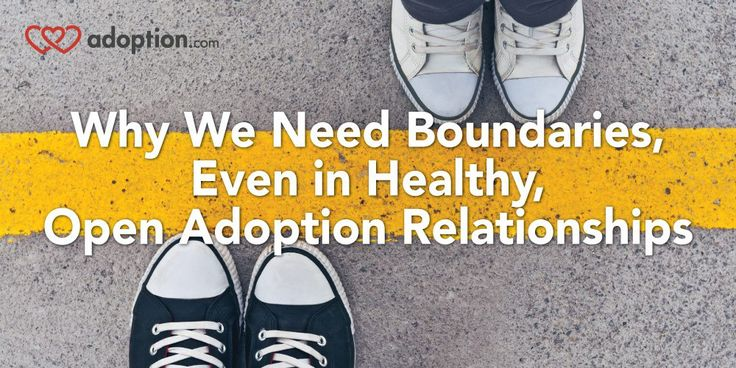 "Why we need boundaries even in healthy open adoptions. ""Boundary"" is a word used often within the open adoption community. It's used to describe the space we need to stay within to keep our"