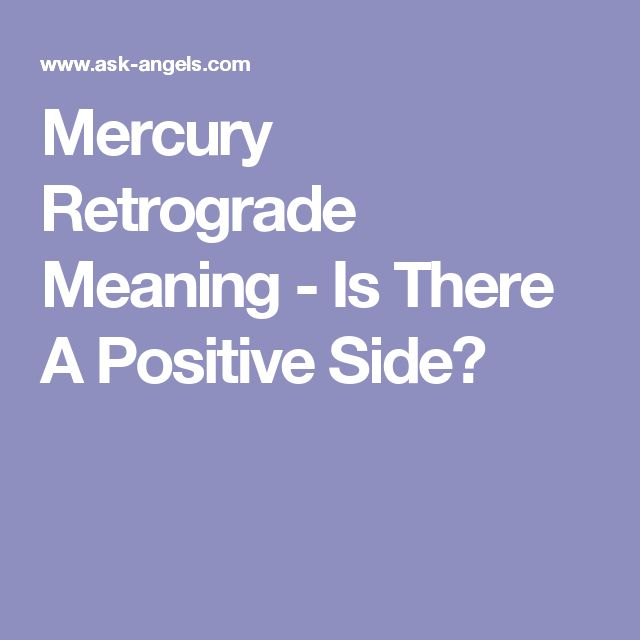 Mercury Retrograde Meaning - Is There A Positive Side?