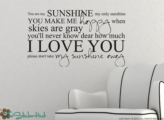 I want this for my bedroom! Or backwards on the wall so it can be read in the bathroom mirror daily..  You Are My Sunshine My Only Sunshine Sticky Vinyl by thestickerhut, $23.99