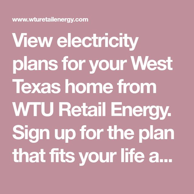 View Electricity Plans For Your West Texas Home From Wtu Retail Energy Sign Up For The Plan That Fits Your Life And Ge Electrical Plan How To Plan Electricity