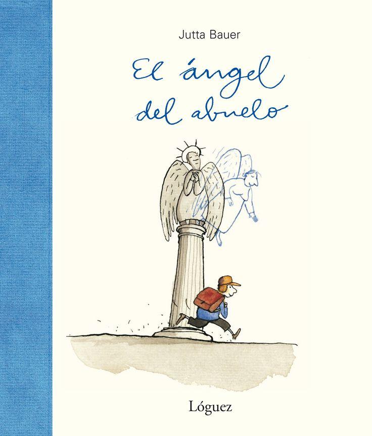 """Jutta Bauer. """"El ángel del abuelo"""". Editorial Lóguez (4 a 8 años). Muerte del abuelo."""