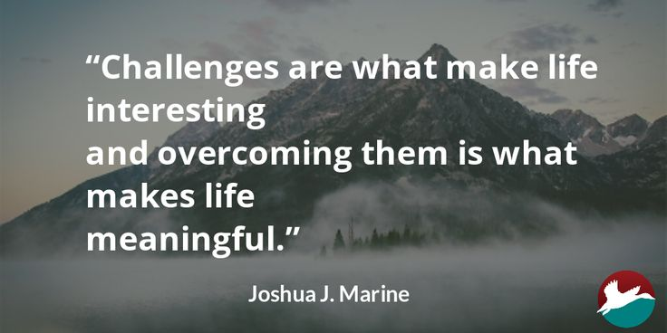 #Quote: Challenges are what make life interesting and overcoming them is what makes life meaningful. - Joshua J. Marine