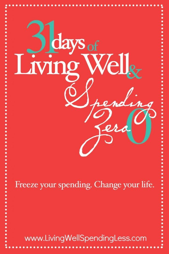 31 Days of Living Well & Spending Zero.  Freeze your spending.  Change Your Life.  This one month challenge is an awesome way to reset your spending patterns or kick-start your budget! Over 12,000 readers have joined in so far, with more joining every day! Are you in?