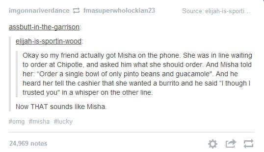 "I have said Misha so many times my Mum has asked me what it means and I said it was the name of an actor and she looked at me like I was crazy and said ""who names their kid Misha"" and then my Dad walked in and sang ""MISHA MISHA MIIIIIIISHAAAAAAA"" and omg my family people."