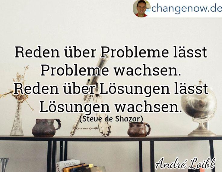 Foto: Reden über Probleme lässt Probleme wachsen. Reden über Lösungen lässt Lösungen wachsen. (Steve de Shazar) http://changenow.de/gratis-audio