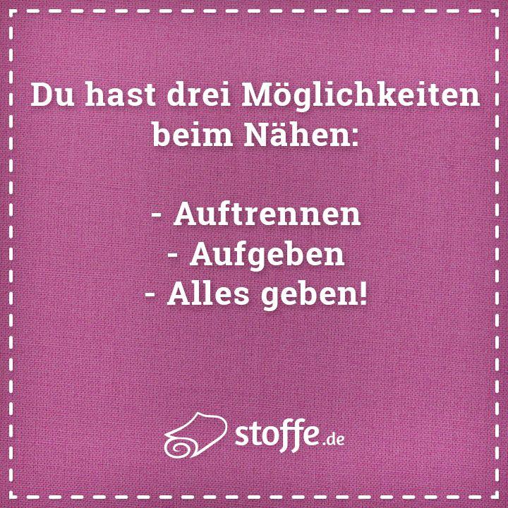 Die neusten Sprüche gibt es auch immer auf https://www.facebook.com/stoffe.de/
