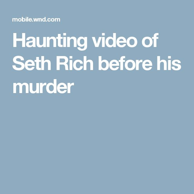 Haunting video of Seth Rich before his murder