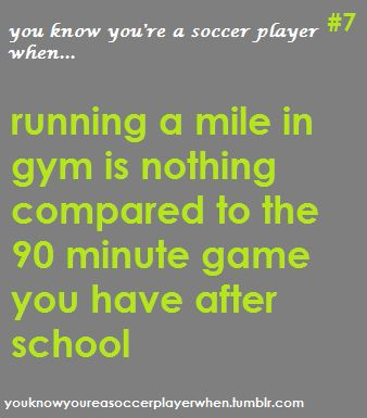 You know you're a soccer player when.. - it's better when you're conditioned.