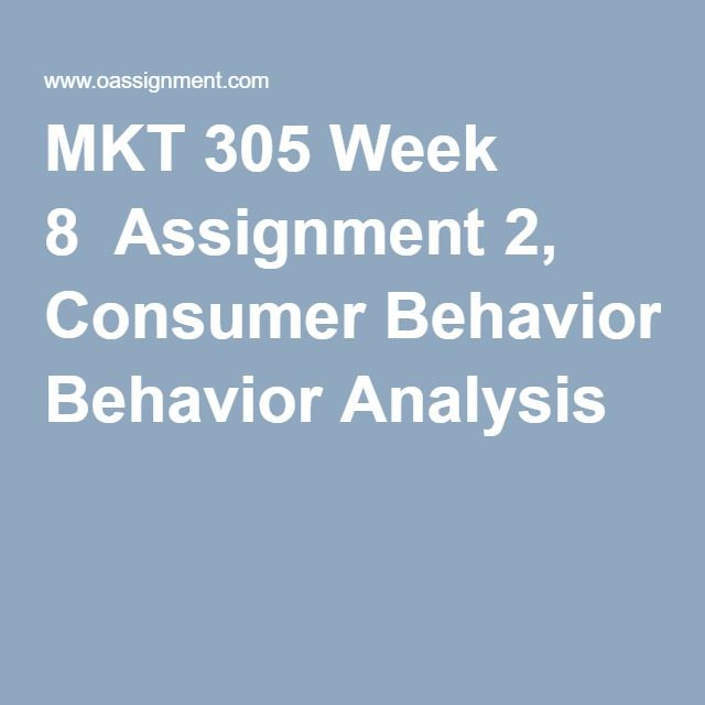 MKT 305 Week 8  Assignment 2, Consumer Behavior Analysis