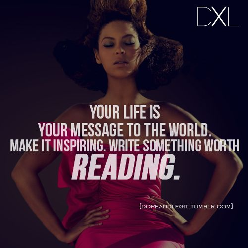 Incroyable Beyonce Quotes: Your Life Is Your Message To The World. Write Something  Worth Reading.