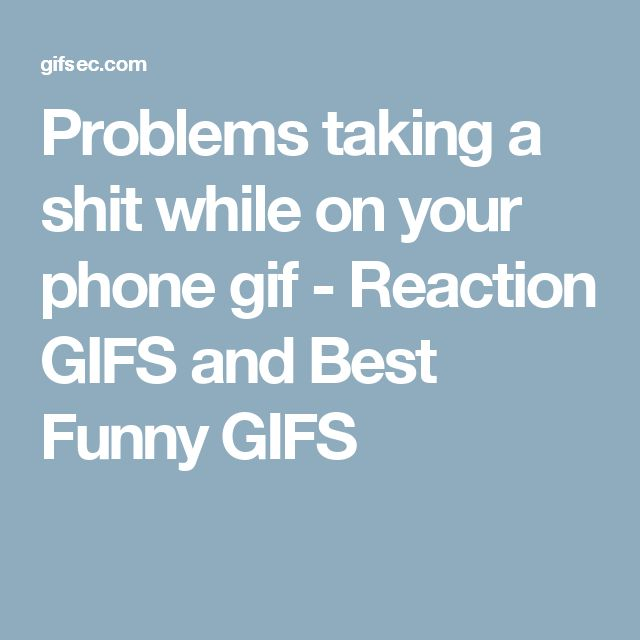 Problems taking a shit while on your phone gif - Reaction GIFS and Best Funny GIFS