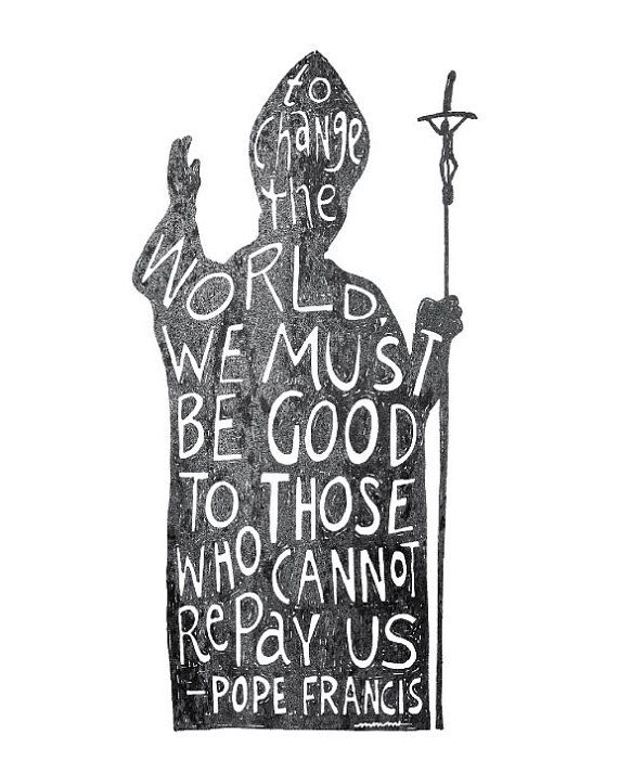 Pope Francis quote = To Change the World - 8x10 handdrawn and handlettered print…
