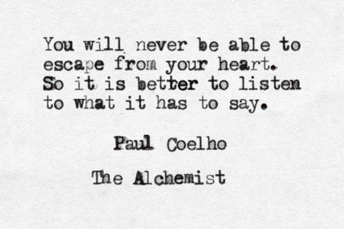 Always Listen To Your Heart.   Paolo Coehlo Quote ~ETS | 4 Better Or 4  Worse | Pinterest | True Words And Wise Words