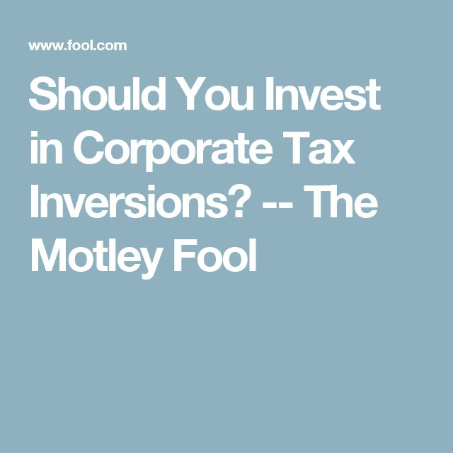 Should You Invest in Corporate Tax Inversions? -- The Motley Fool