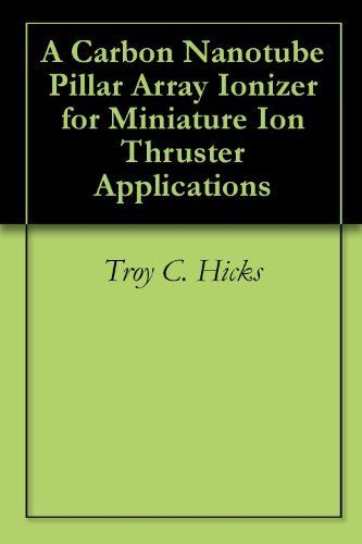 A Carbon Nanotube Pillar Array Ionizer for Miniature Ion Thruster Applications by Troy C. Hicks. $3.11. 92 pages