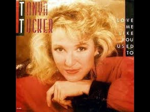 Love Me Like You Used To by Tanya Tucker from her CD Tanya Tucker Greatest Hits - YouTube