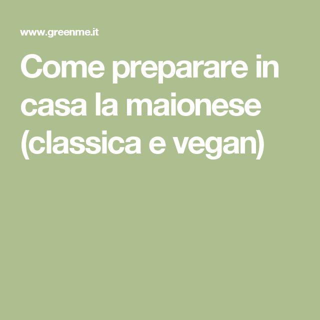 Come preparare in casa la maionese (classica e vegan)