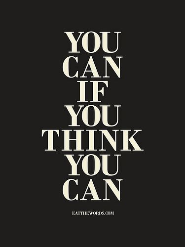 You can if you think you can.   Flickr - Photo Sharing! #quotes #inspiration