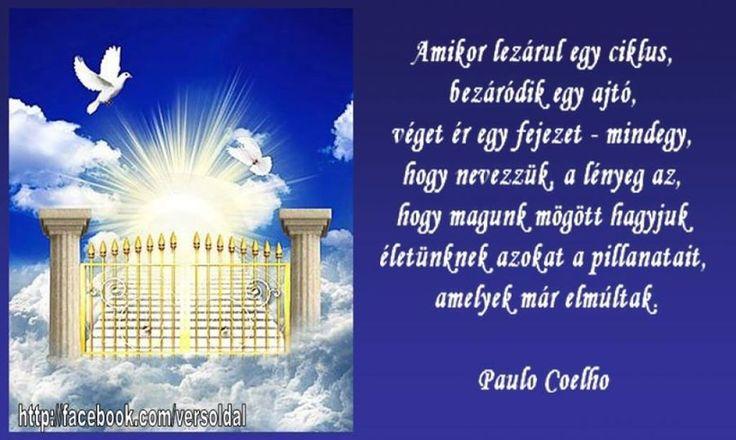 Paulo Coelho: Egy rózsa éjjel-nappal a méhekkel álmodott...,Paulo Coelho: Jó, ha hagyjuk...,Paulo Coelho idézet,Paulo Coelho: A lázadás korában születtünk., Paulo Coelho: Az emberi természet,Paulo Coelho: A lélek szemeivel,ADJ HÁLÁT...! Paulo Coelho gondolata,Paulo Coelho: Amikor lezárul egy ciklus,Próbálok beszélgetni veled...,Paulo Coelho: Eddig a pillanatig...., - klementinagidro Blogja - Ágai Ágnes versei , Búcsúzás, Buddha idézetek, Bölcs tanácsok , Embernek lenni , Erdély, Fabulák…