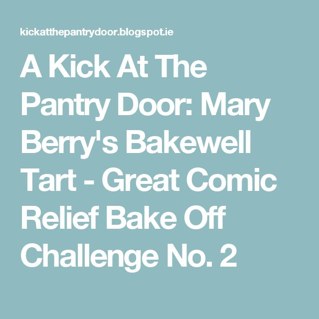 A Kick At The Pantry Door: Mary Berry's Bakewell Tart - Great Comic Relief Bake Off Challenge No. 2