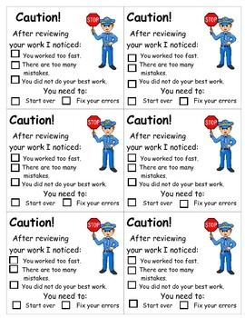 Do you have a problem with your students speeding through their work?  Attach this form to their work when it is sloppy or full of careless mistakes.  This will make students think about taking pride in their work and trying their best!