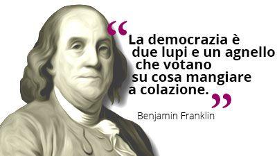 La #democrazia è due lupi e un agnello che votano su cosa mangiare a #colazione. #BenjaminFranklin