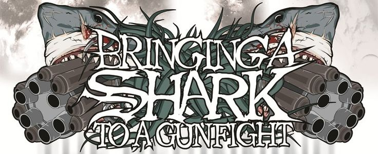 Bringing A Shark to a Gunfight.