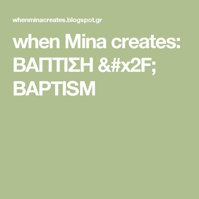 when       Mina    creates: ΒΑΠΤΙΣΗ / BAPTISM