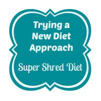 Trying a New Approach to Weight Loss: Super Shred Diet - Two Chics And A Blog