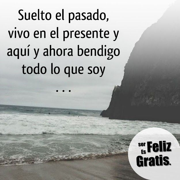 Ser Feliz es Gratis: Libérate del pasado y vive el presente.