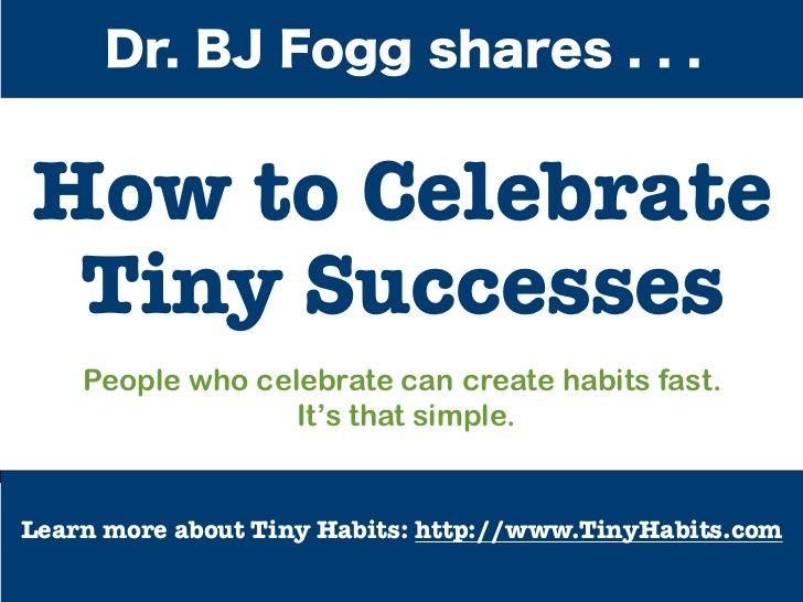 dr-bj-fogg-ways-to-celebrate-tiny-successes by tinyhabits via Slideshare