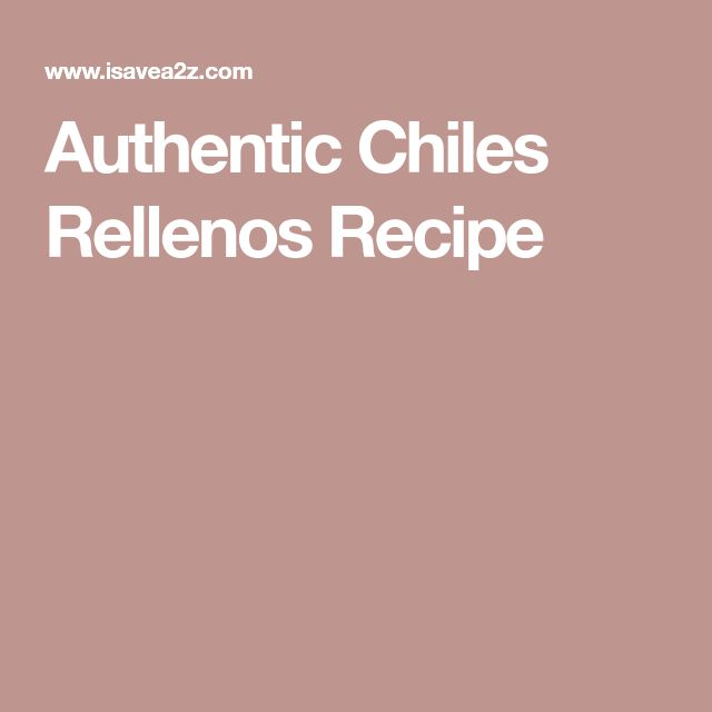 Authentic Chiles Rellenos Recipe