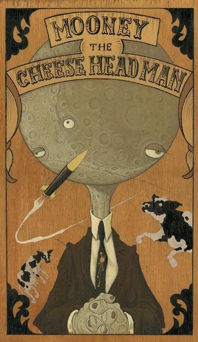 Mooney the Cheese Head Man 2008  Gris Grimly