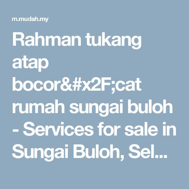 Rahman tukang atap bocor/cat rumah sungai buloh - Services for sale in Sungai Buloh, Selangor