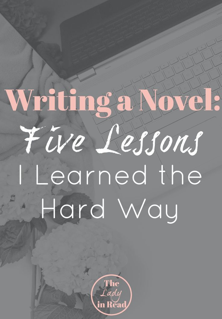 Writing a Novel: Five Lessons I Learned the Hard Way #writingtips