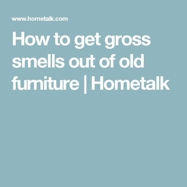 How to get gross smells out of old furniture | Hometalk