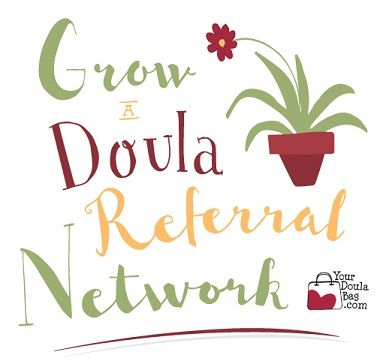 Grow A Doula Referral Network - download a step by step plan to create a system that will lead to more doula clients. Great step to grow your doula business.
