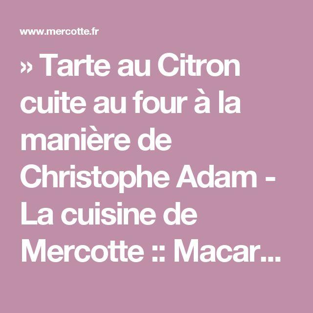 » Tarte au Citron cuite au four à la manière de Christophe Adam - La cuisine de Mercotte :: Macarons, Verrines, … et chocolat