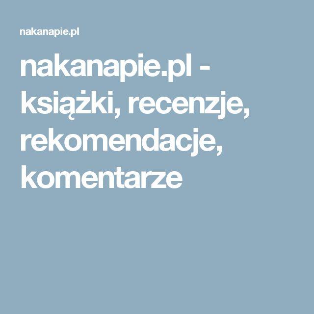 nakanapie.pl - książki, recenzje, rekomendacje, komentarze