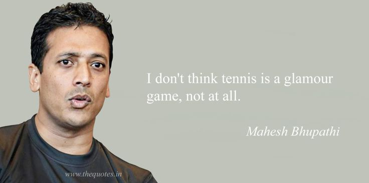 I don't think tennis is a glamour game, not at all – Mahesh Bhupathi