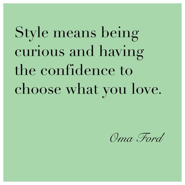 Style means being curious and having the confidence to choose what you love - Oma Ford