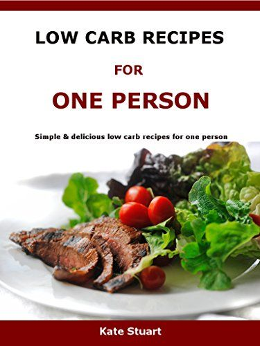 Low Carb Recipes For One Person: Simple & delicious low carb recipes for one person by Kate Stuart http://www.amazon.com/dp/B01AMKH92Y/ref=cm_sw_r_pi_dp_kXfRwb05NS0FK