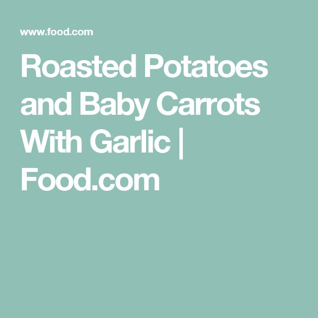 Roasted Potatoes and Baby Carrots With Garlic | Food.com